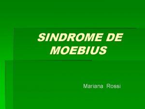 SINDROME DE MOEBIUS Mariana Rossi Definicion El Sndrome