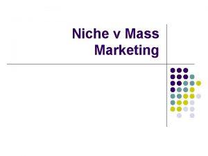 Niche v Mass Marketing Niche marketing l Targeting
