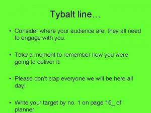 Tybalt line Consider where your audience are they