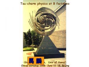 Taucharm physics at B factories Stephen L Olsen