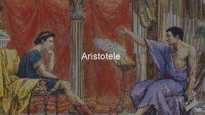 Aristotele Capitolo 2 La logica LA LOGICA LO