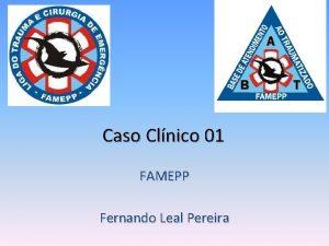 Caso Clnico 01 FAMEPP Fernando Leal Pereira Caso