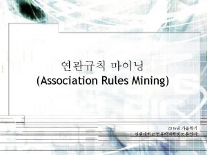 Association Rules Mining Association Rules Mining Given a