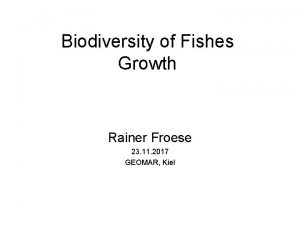 Biodiversity of Fishes Growth Rainer Froese 23 11