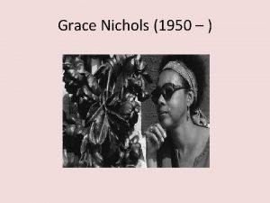 Grace Nichols 1950 Grace Nichols today British Guyana