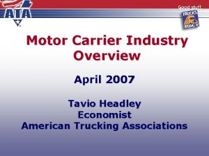 Motor Carrier Industry Overview April 2007 Tavio Headley