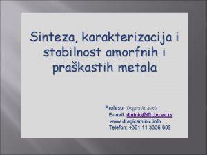 Sinteza karakterizacija i stabilnost amorfnih i prakastih metala