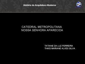 Histria da Arquitetura Moderna CATEDRAL METROPOLITANA NOSSA SENHORA