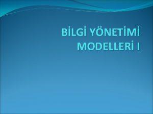 BLG YNETM MODELLER I Bilginin kurumlarda en salkl