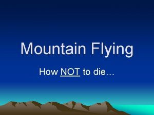 Mountain Flying How NOT to die Mountain Flying