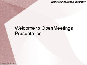 Open Meetings Moodle Integration Welcome to Open Meetings