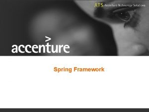Spring Framework Spring Introduction The Spring Framework Mission