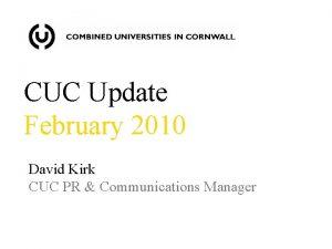CUC Update February 2010 David Kirk CUC PR