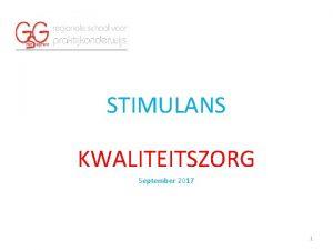 STIMULANS KWALITEITSZORG September 2017 1 Gegevens van de