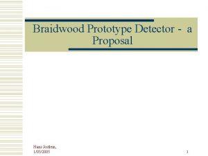 Braidwood Prototype Detector a Proposal Hans Jostlein 1052005
