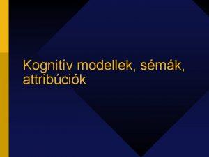 Kognitv modellek smk attribcik Az emberi mkds metafori