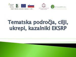 Tematska podroja cilji ukrepi kazalniki EKSRP Tematsko podroje