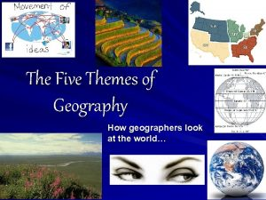 The Five Themes of Geography How geographers look