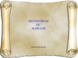 DFINITIONS DU MARIAGE Dfilement manuel DFINITION RELIGIEUSE Acte