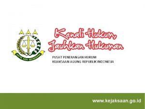 PUSAT PENERANGAN HUKUM KEJAKSAAN AGUNG REPUBLIK INDONESIA www