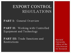 EXPORT CONTROL REGULATIONS PART I General Overview PART