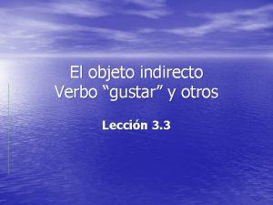 El objeto indirecto Verbo gustar y otros Leccin