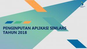 PENGINPUTAN APLIKASI SIMLARS TAHUN 2018 APA ITU APLIKASI