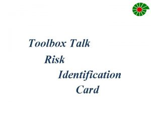 Toolbox Talk Risk Identification Card WHY CARRY OUT