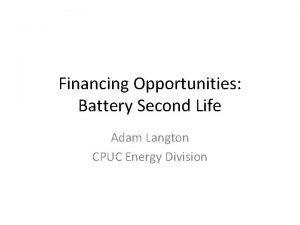 Financing Opportunities Battery Second Life Adam Langton CPUC