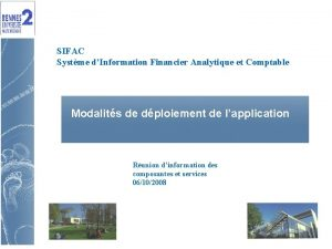 SIFAC Systme dInformation Financier Analytique et Comptable Modalits