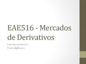 EAE 516 Mercados de Derivativos Prof Alan De