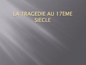 LA TRAGDIE AU 17ME SICLE Questce quune tragdie