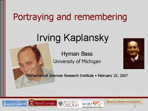 Portraying and remembering Irving Kaplansky Hyman Bass University