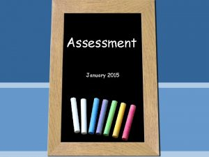Assessment January 2015 Attainment Progress Attainment This is