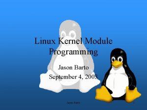 Linux Kernel Module Programming Jason Barto September 4