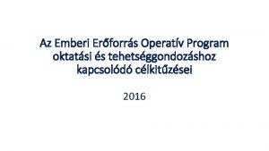 Az Emberi Erforrs Operatv Program oktatsi s tehetsggondozshoz