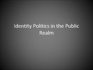 Identity Politics in the Public Realm Identity Politics