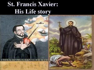 St Francis Xavier His Life story St Francis
