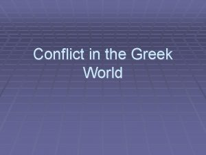 Conflict in the Greek World The Persian Wars