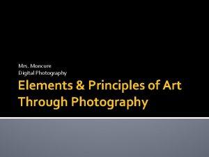 Mrs Moncure Digital Photography Elements Principles of Art