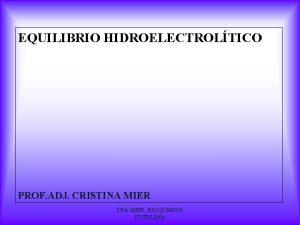 EQUILIBRIO HIDROELECTROLTICO PROF ADJ CRISTINA MIER DRA MIER