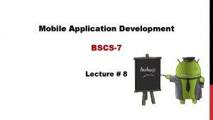 Mobile Application Development BSCS7 Lecture 8 Mobile Design