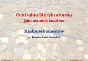 Centralna Sterylizatornia jako orodek kosztw Rachunek kosztw w