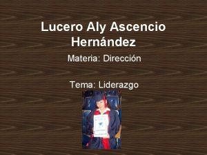 Lucero Aly Ascencio Hernndez Materia Direccin Tema Liderazgo