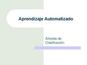 Aprendizaje Automatizado rboles de Clasificacin rboles de Clasificacin