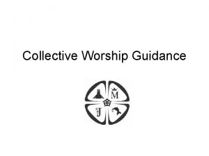 Collective Worship Guidance COLLECTIVE ACT OF WORSHIP PLANNER