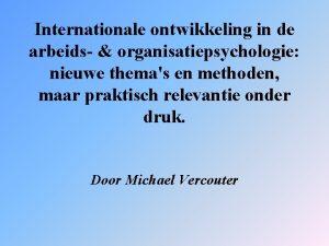 Internationale ontwikkeling in de arbeids organisatiepsychologie nieuwe themas