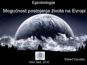 Egzobiologija Mogunost postojanja ivota na Evropi Robert Dudar