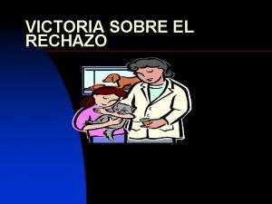 VICTORIA SOBRE EL RECHAZO VICTORIA SOBRE EL RECHAZO