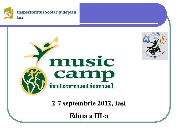 2 7 septembrie 2012 Iai Ediia a IIIa
